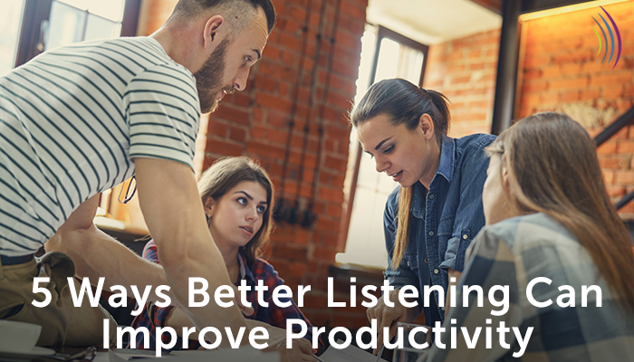 5 Ways Better Listening Can Improve Productivity